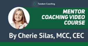 Mentor Coaching Video Course By Cherie Silas, MCC, CEC